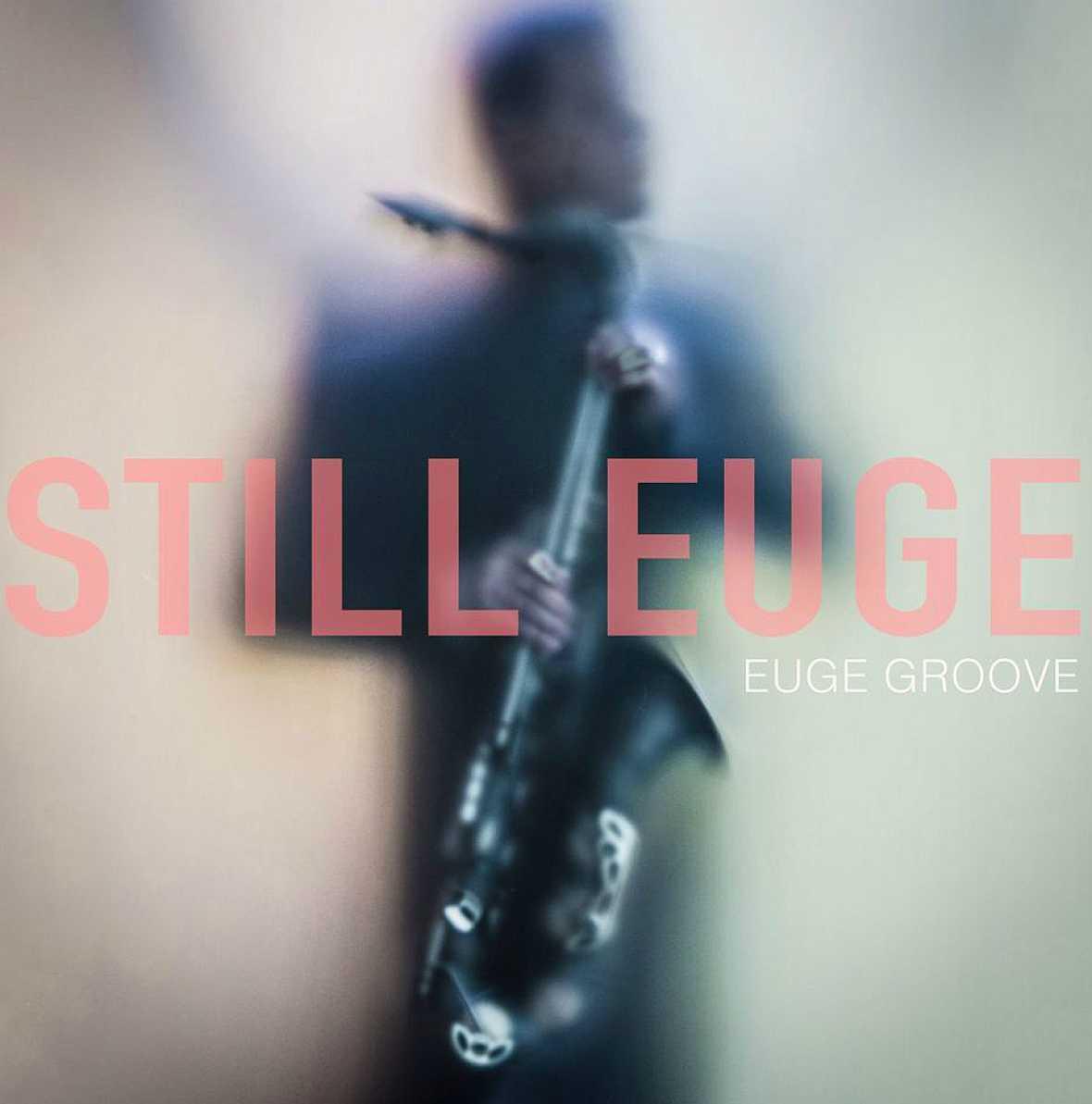Próxima parada - El saxofonista Euge Groove ha editado su nuevo trabajo 'Still Euge' - 21/09/16 - Escuchar ahora