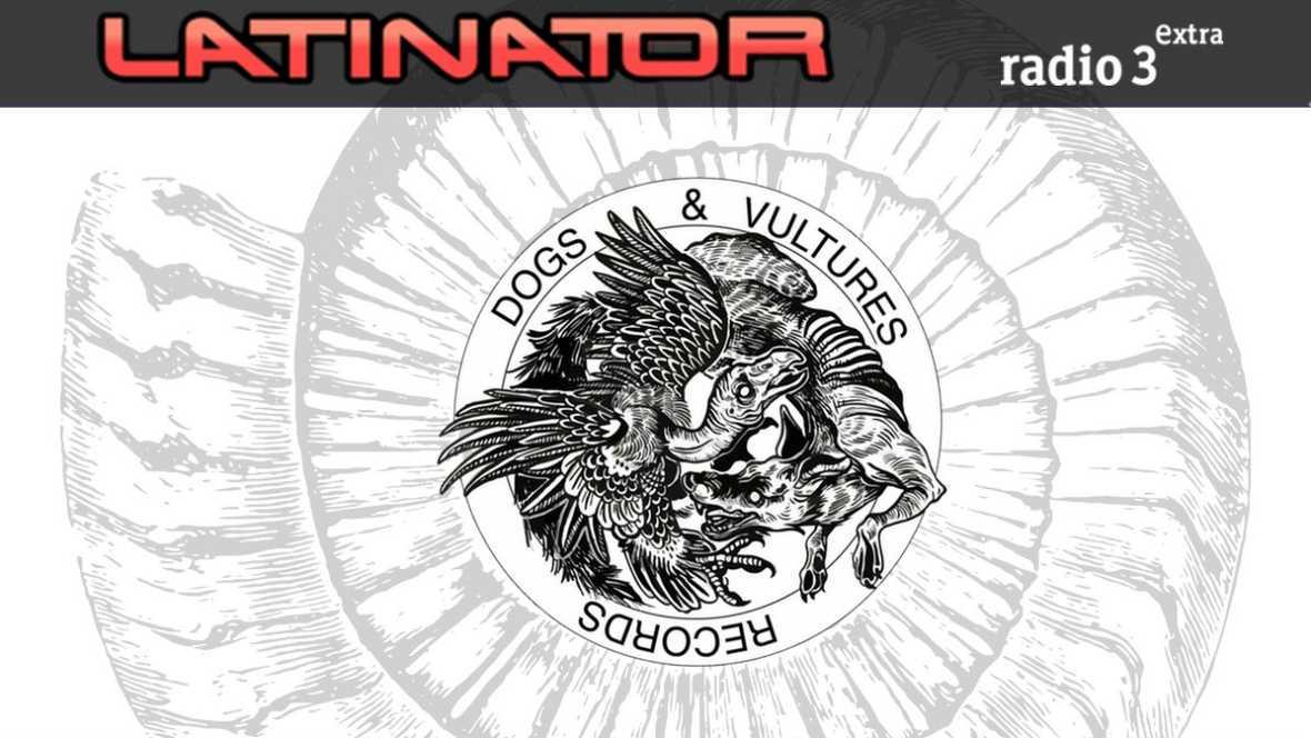 Latinator - DOGS & VULTURES - 20/07/17 - escuchar ahora