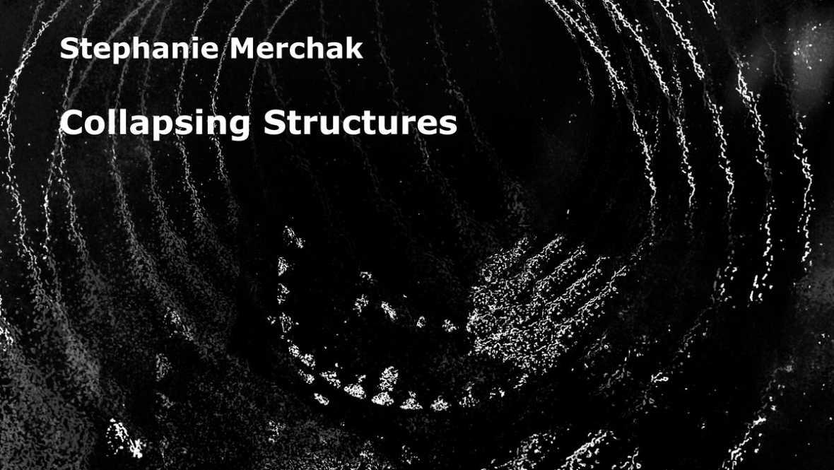 Resonancias - Stephanie Merchak. Collapsing Structures - 02/08/17 - escuchar ahora