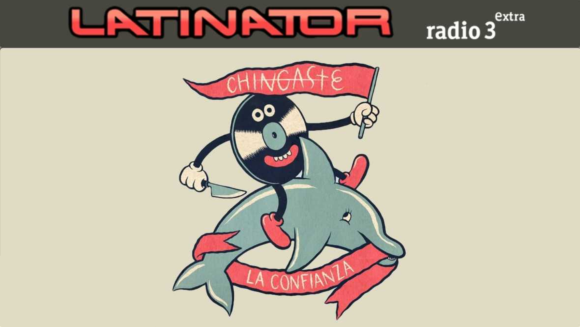 Latinator -  CHINGASTE LA CONFIANZA - 16/11/17 - escuchar ahora