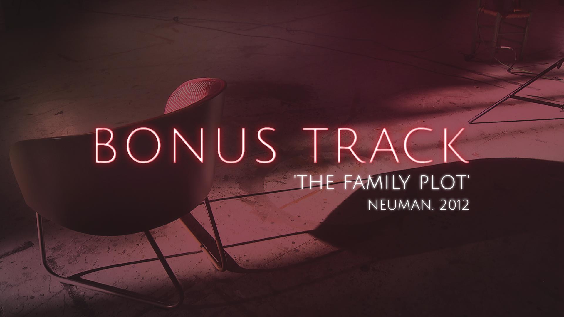 Bonus Track - 'The Family Plot', Neuman (Teaser) - 12/09/17