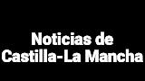 Noticias de Castilla-La Mancha