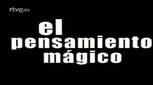 El pensamiento mágico
