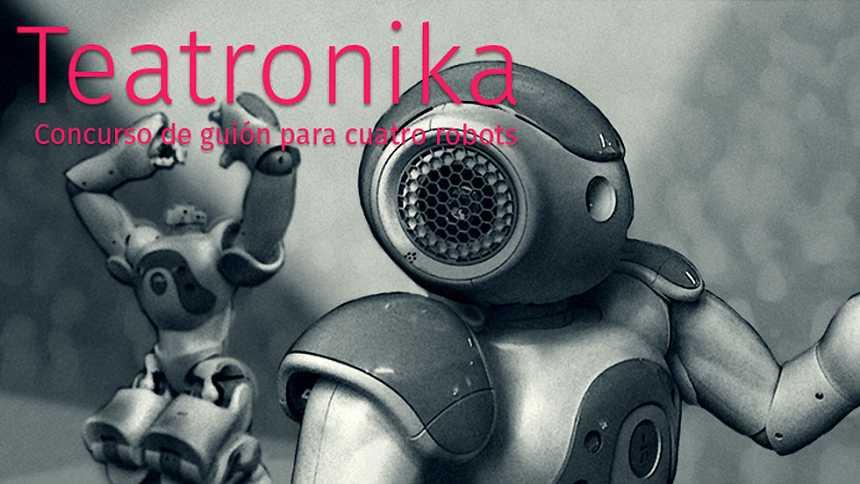 Teatronika - Concurso de guiones para cuatro robots