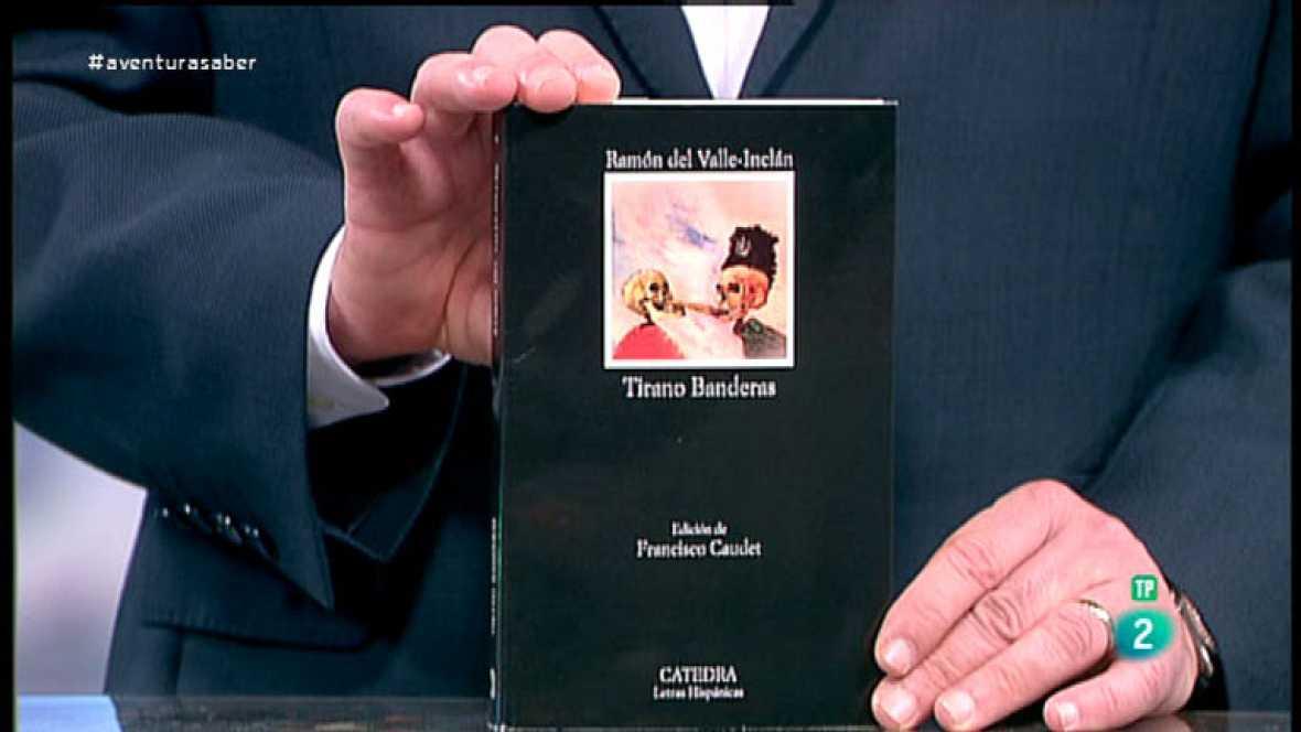 La Aventura del Saber. TVE. Libros recomendados. Tirano Banderas, de Ramón Mª del Valle-Inclán