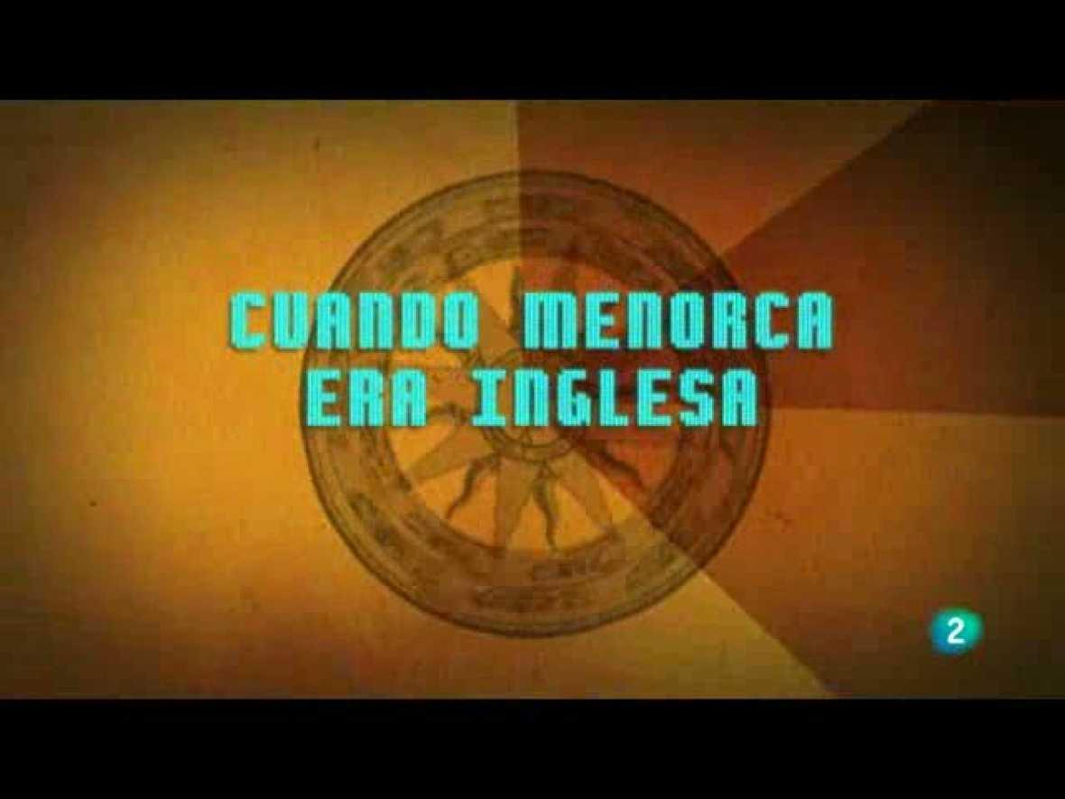 Reportero de la Historia (26/09/10) Rememoramos la ocupación inglesa de Menorca.